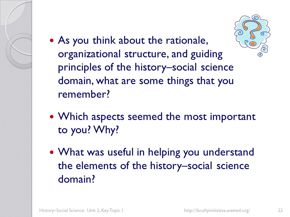 History–Social Science: Unit 2, Key Topic 1http://facultyinitiative.wested.org/22 As you think about the rationale, organizational structure, and guid