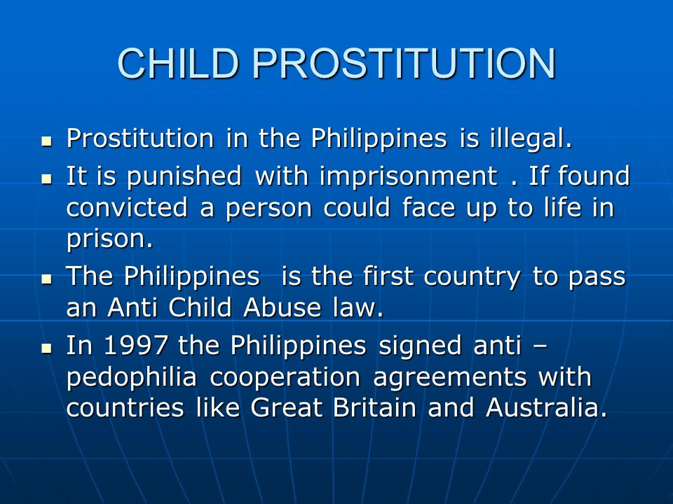 CHILD PROSTITUTION Prostitution in the Philippines is illegal. Prostitution in the Philippines is illegal. It is punished with imprisonment. If found