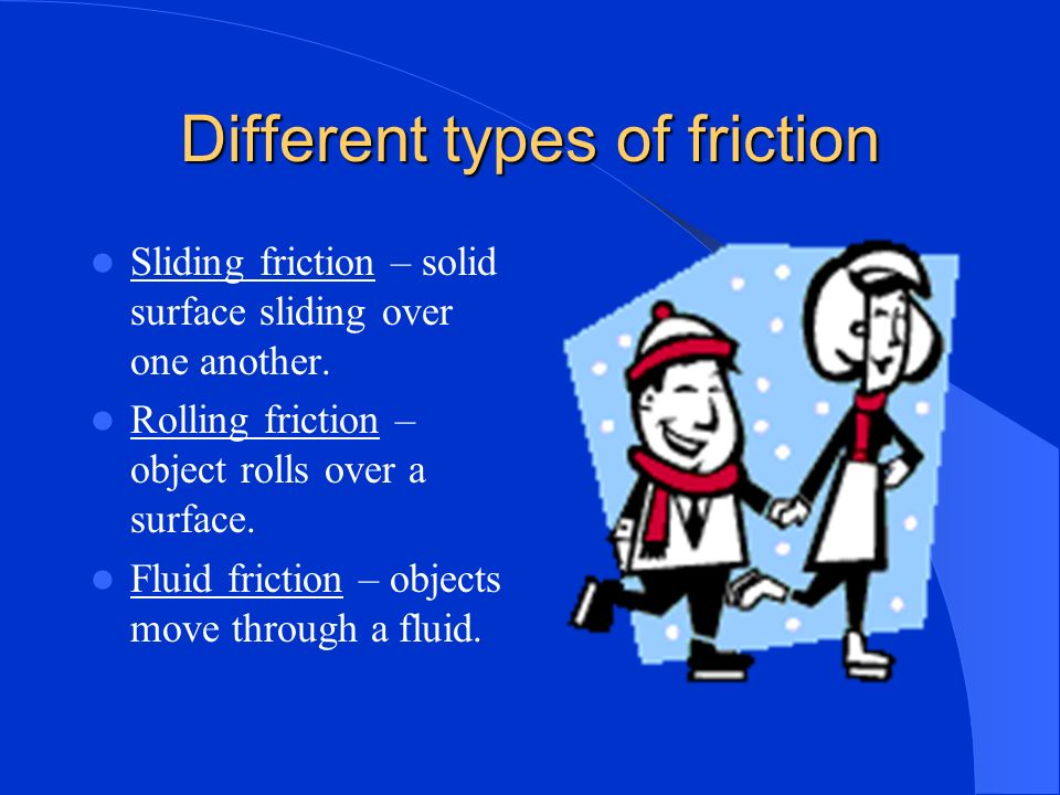 Is friction useful Depends on the situation – helps us walk, ie. Tread on shoes and tires.