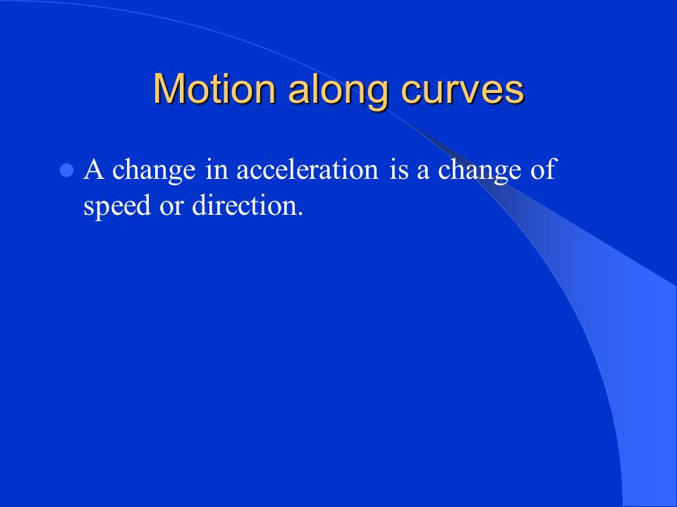 Vertical Motion When you let go of the ball the ball has horizontal motion but since gravity starts to pull it downward it has vertical motion.