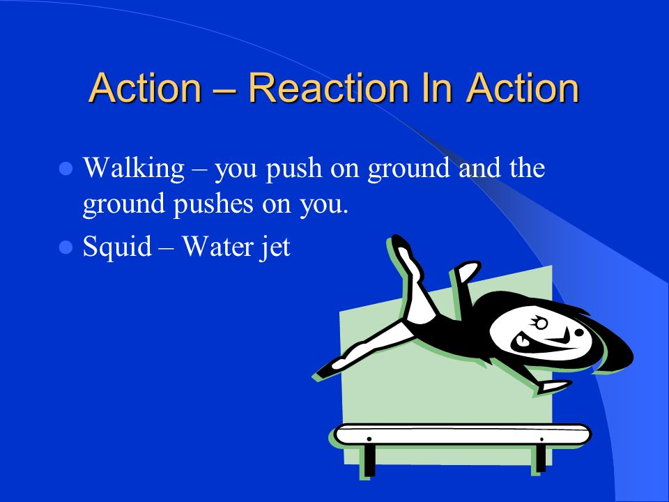 Equal but Opposite Action and reaction forces will be equal and opposite, the same force acting on a greater mass results in a smaller acceleration.