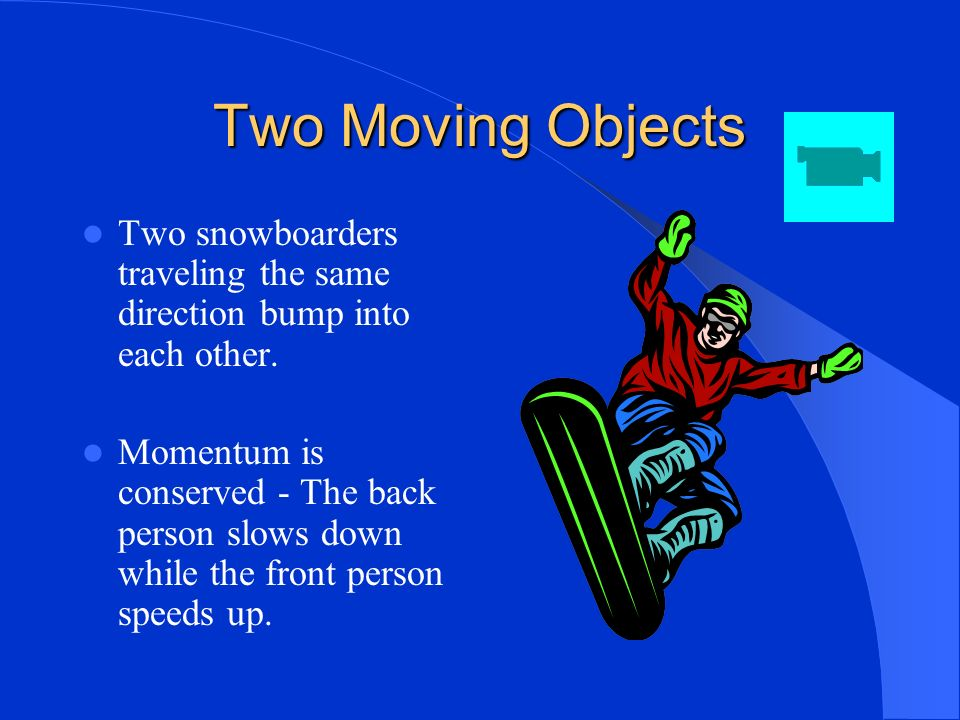 Conservation of momentum The total momentum of any group of objects remains the same unless outside forces act on the objects.