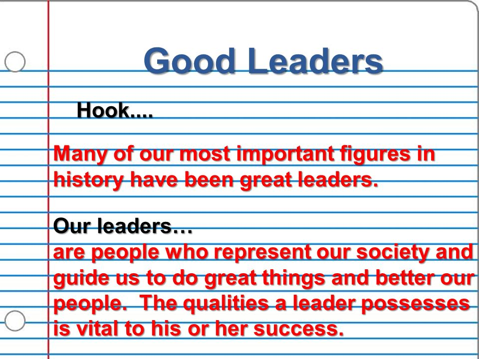 today s agenda review paragraphs essay notes  good leaders hook hook