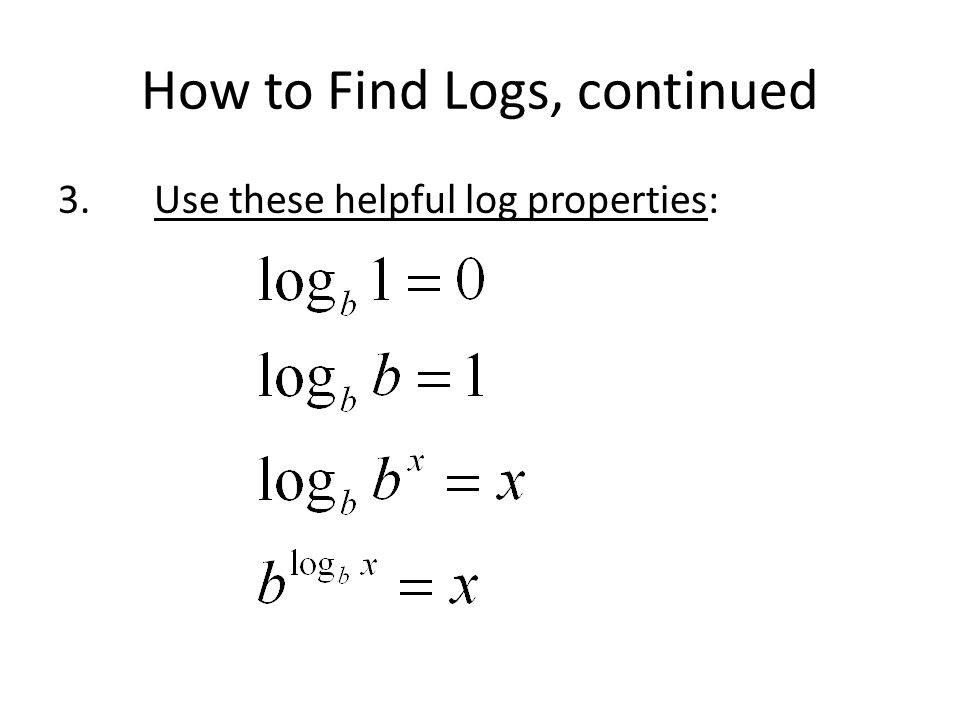 How to Find Logs, continued 3.Use these helpful log properties:
