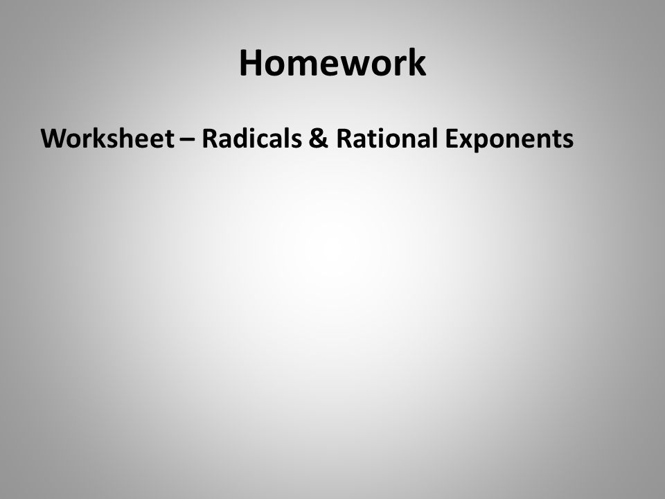 RATIONAL EXPONENTS Algebra One Explore in your Notebook Evaluate – Radicals and Rational Exponents Worksheet