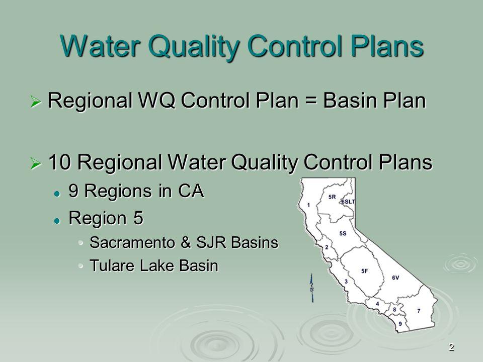 2  Regional WQ Control Plan = Basin Plan  10 Regional Water Quality Control Plans 9 Regions in CA 9 Regions in CA Region 5 Region 5 Sacramento & SJR BasinsSacramento & SJR Basins Tulare Lake BasinTulare Lake Basin