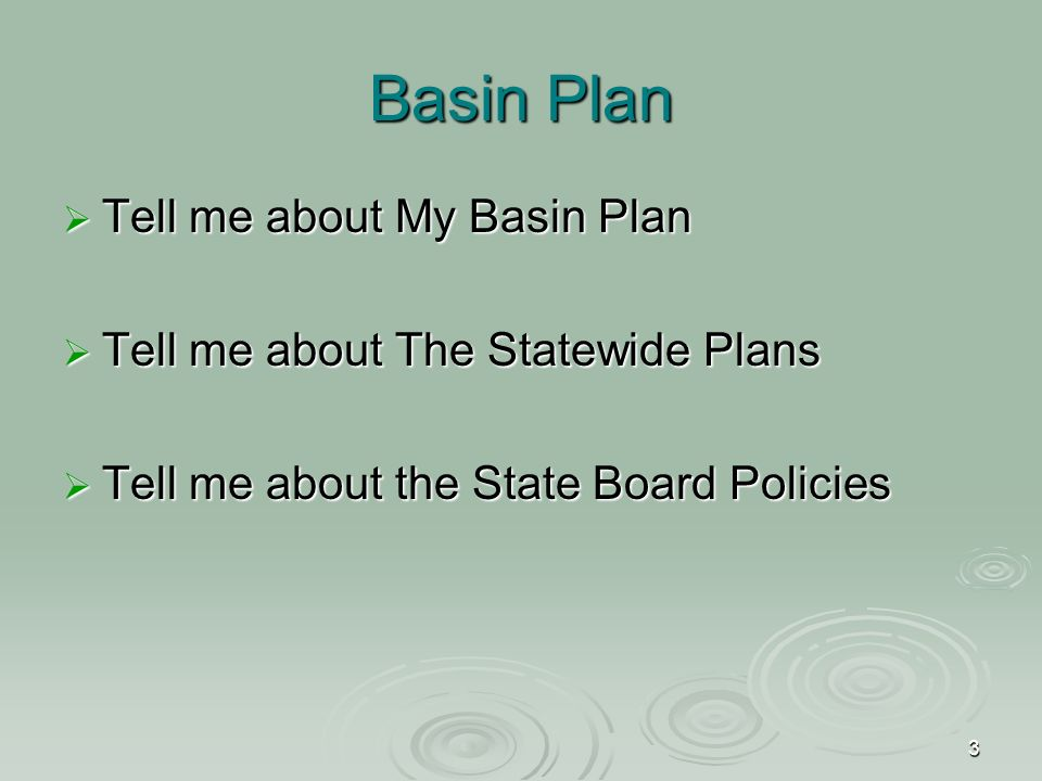 3 Basin Plan  Tell me about My Basin Plan  Tell me about The Statewide Plans  Tell me about the State Board Policies