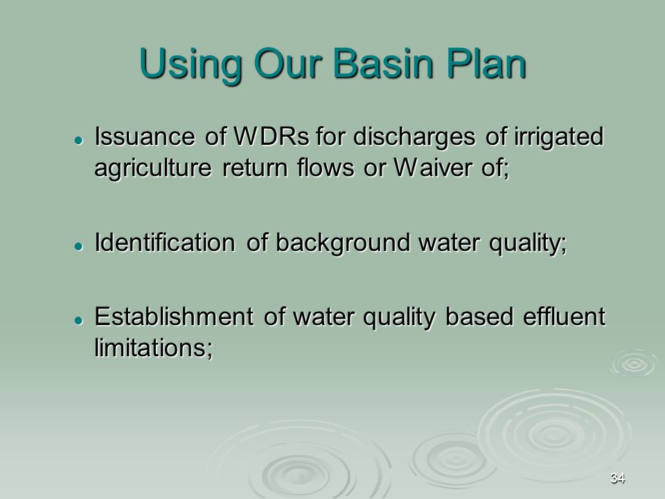 34 Using Our Basin Plan Issuance of WDRs for discharges of irrigated agriculture return flows or Waiver of; Issuance of WDRs for discharges of irrigated agriculture return flows or Waiver of; Identification of background water quality; Identification of background water quality; Establishment of water quality based effluent limitations; Establishment of water quality based effluent limitations;