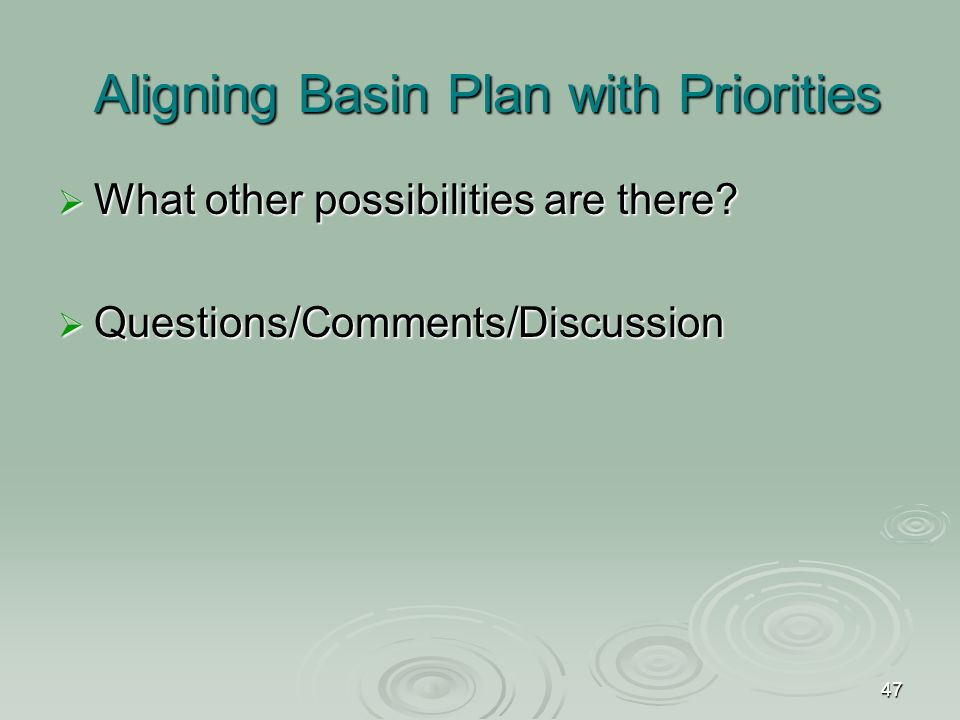 47 Aligning Basin Plan with Priorities  What other possibilities are there.