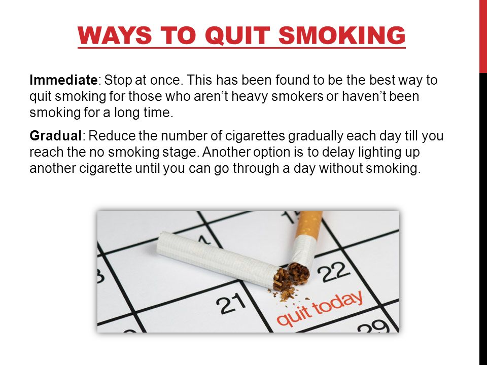 WAYS TO QUIT SMOKING Immediate: Stop at once.