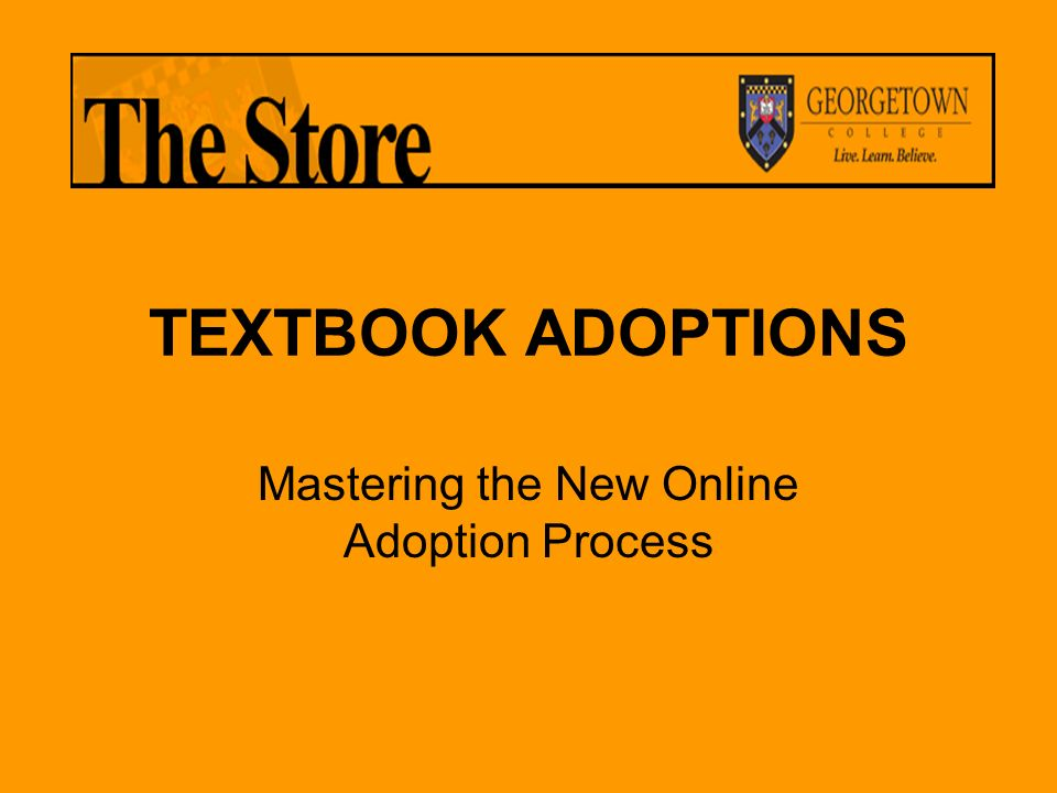 TEXTBOOK ADOPTIONS Mastering the New Online Adoption Process