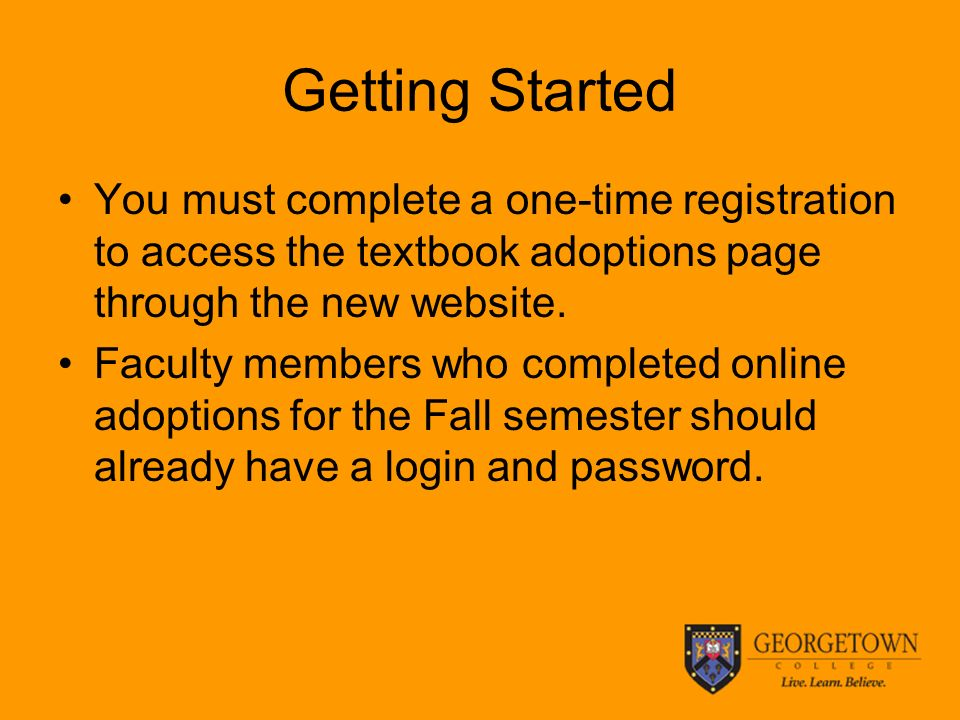 Getting Started You must complete a one-time registration to access the textbook adoptions page through the new website.