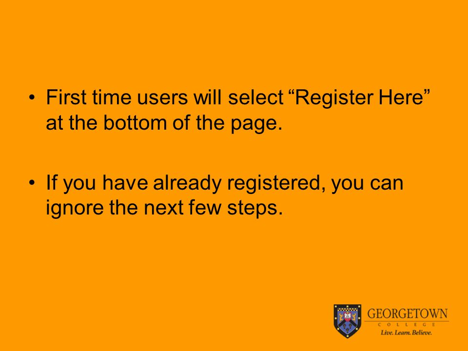 First time users will select Register Here at the bottom of the page.