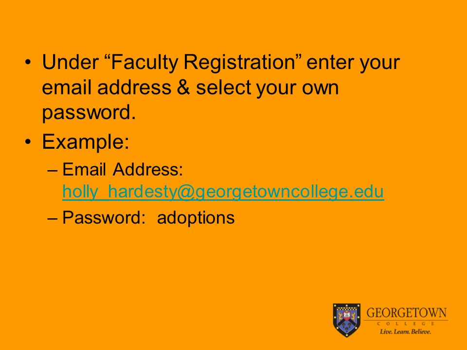 Under Faculty Registration enter your  address & select your own password.