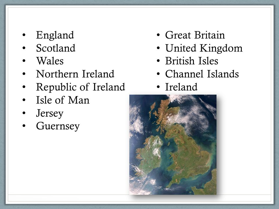 England Scotland Wales Northern Ireland Republic of Ireland Isle of Man Jersey Guernsey Great Britain United Kingdom British Isles Channel Islands Ireland
