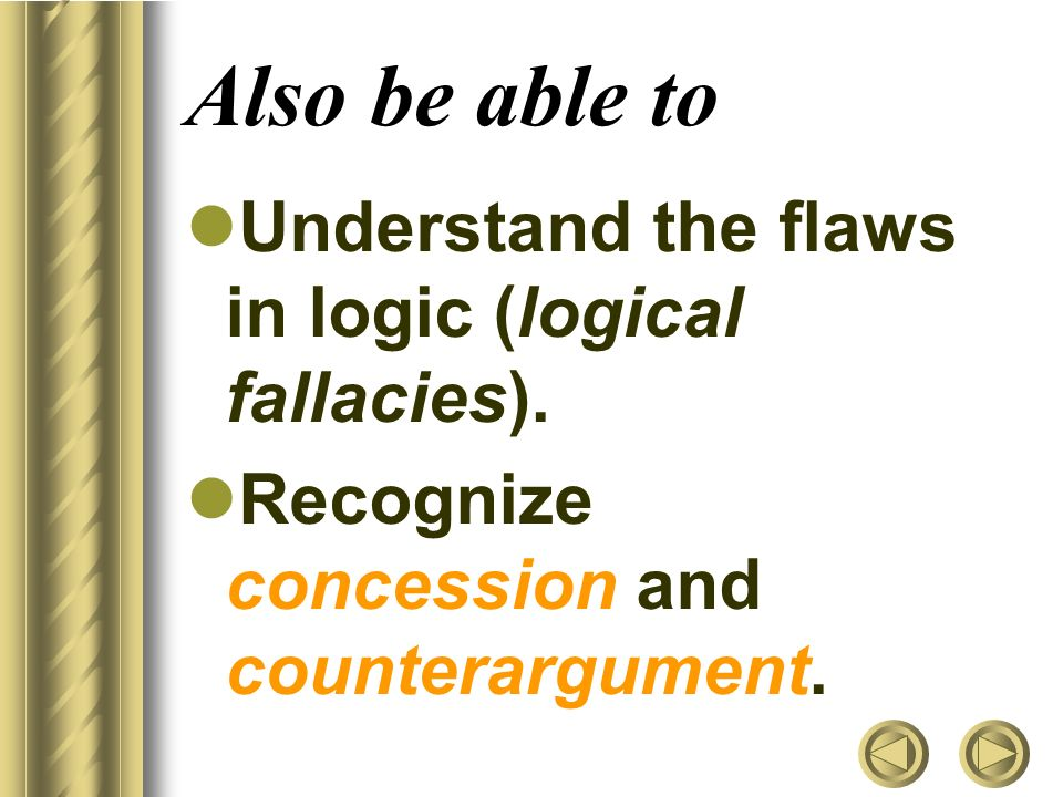 Also be able to Understand the flaws in logic (logical fallacies).