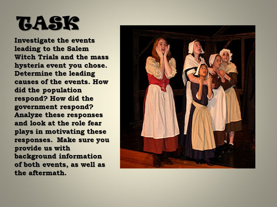 what caused the salem witch trials hysteria Salem witch trials in the crucible by every one in a while, america erupts into mass hysteria because of the ranting of some crazy people in the 1600's, we had the salem witch trials, and as described in the book, the crucible, a group of girls falsely accuse their neighbors of witchcraft.