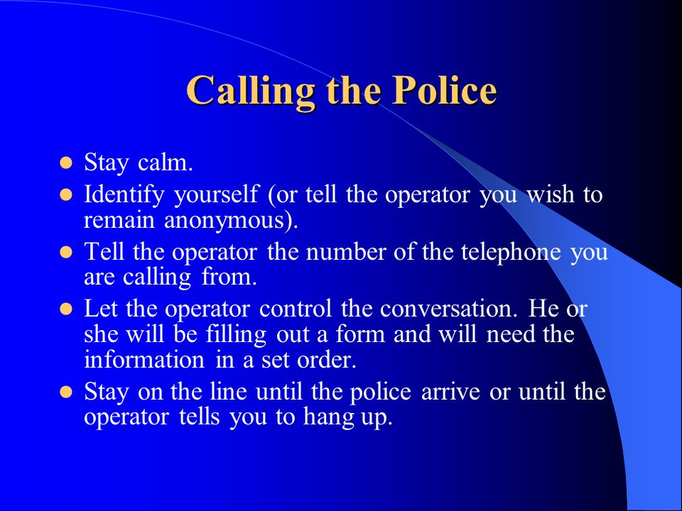 Calling the Police Stay calm.