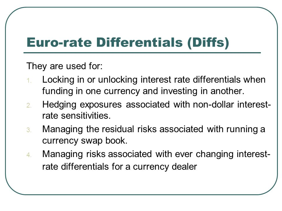 Euro-rate Differentials (Diffs) They are used for: 1.