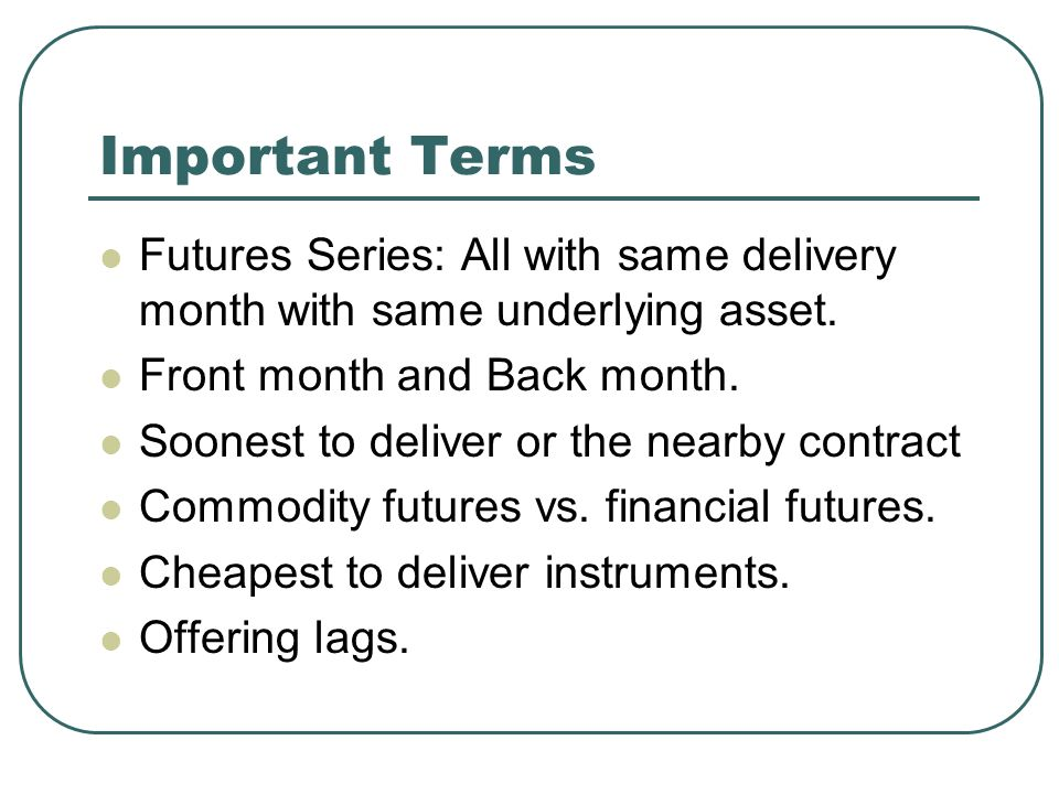 Important Terms Futures Series: All with same delivery month with same underlying asset.