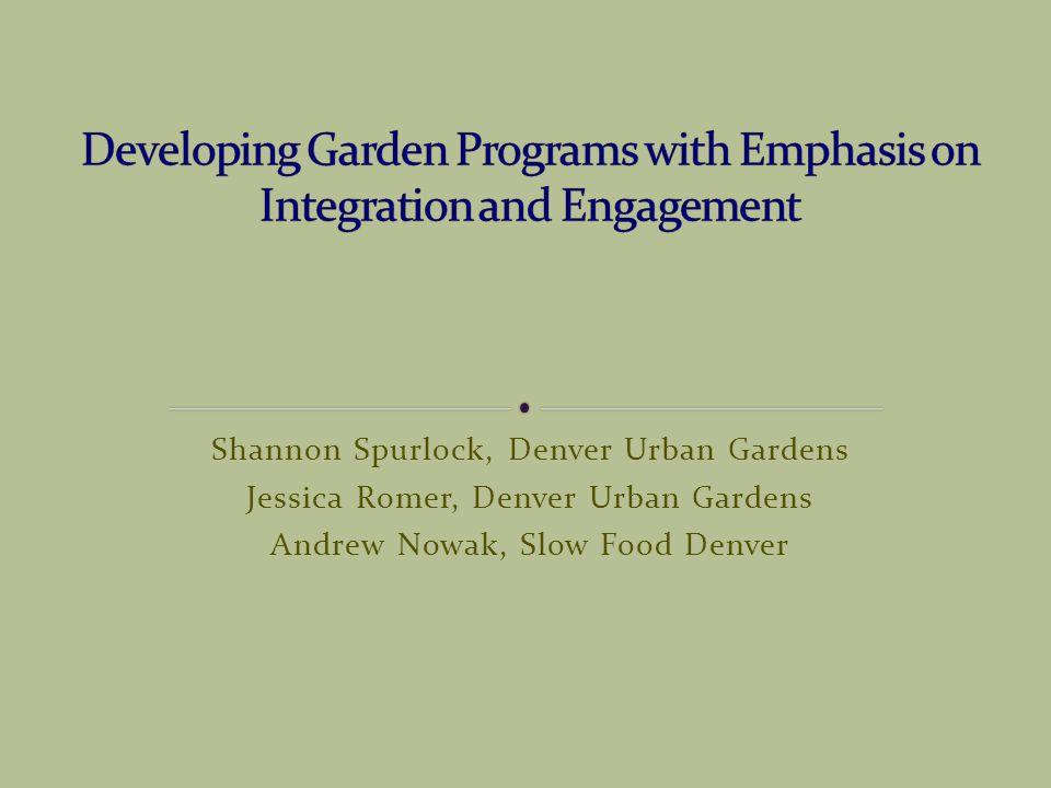 1 Shannon Spurlock, Denver Urban Gardens Jessica Romer, Denver Urban Gardens  Andrew Nowak, Slow Food Denver