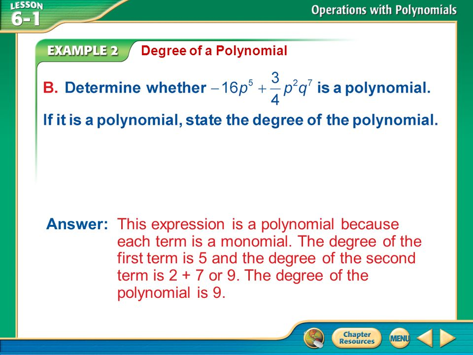 Example 2 Degree of a Polynomial Answer: This expression is a polynomial because each term is a monomial.