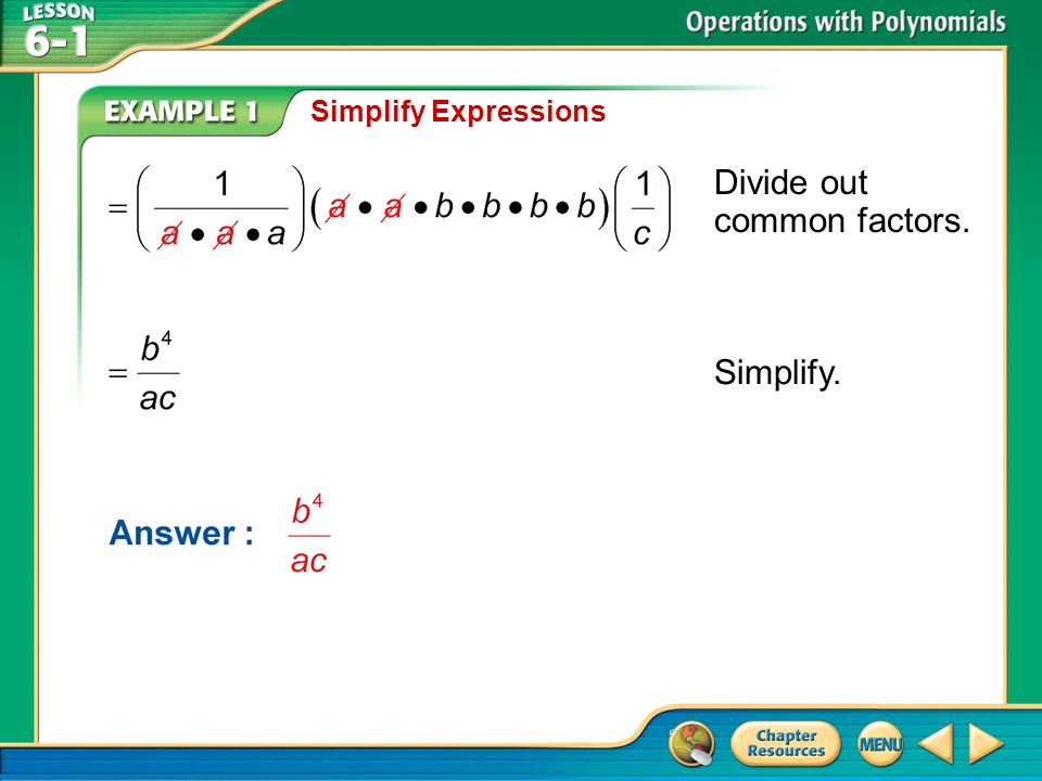 Example 1 Simplify Expressions Simplify. Divide out common factors.