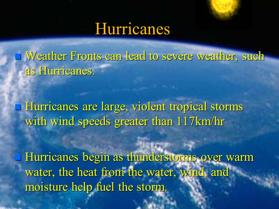 Hurricanes n Weather Fronts can lead to severe weather, such as Hurricanes.