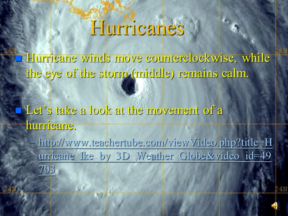 Hurricanes n Hurricane winds move counterclockwise, while the eye of the storm (middle) remains calm.
