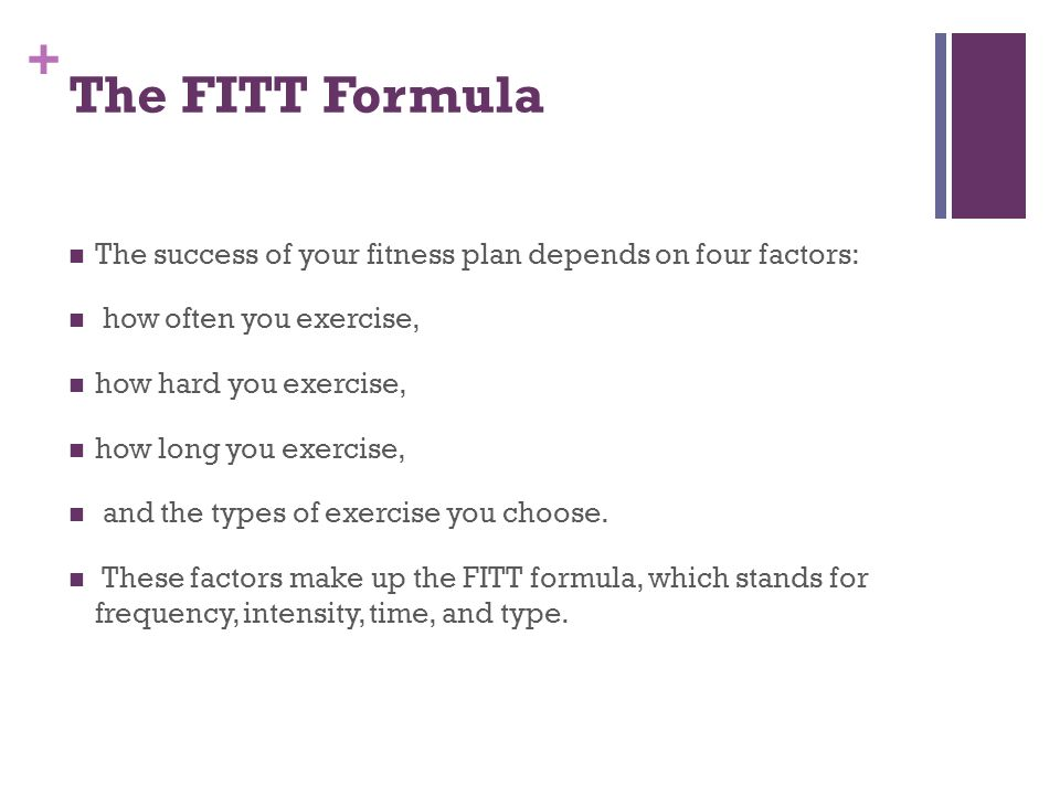 The FITT Formula. + The success of your fitness plan depends on ...