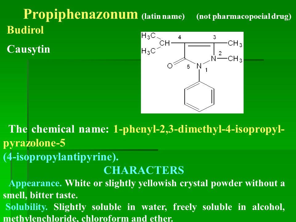 Propiphenazonum (latin name) (not pharmacopoeial drug) Budirol Causytin The chemical name: 1-phenyl-2,3-dimethyl-4-isopropyl- pyrazolone-5 (4-isopropylantipyrine).
