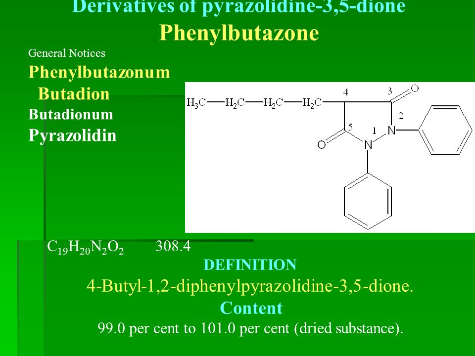 Derivatives of pyrazolidine-3,5-dione Phenylbutazone General Notices Phenylbutazonum Butadion Butadionum Pyrazolidin C 19 H 20 N 2 O 2 308.4 DEFINITION 4-Butyl-1,2-diphenylpyrazolidine-3,5-dione.
