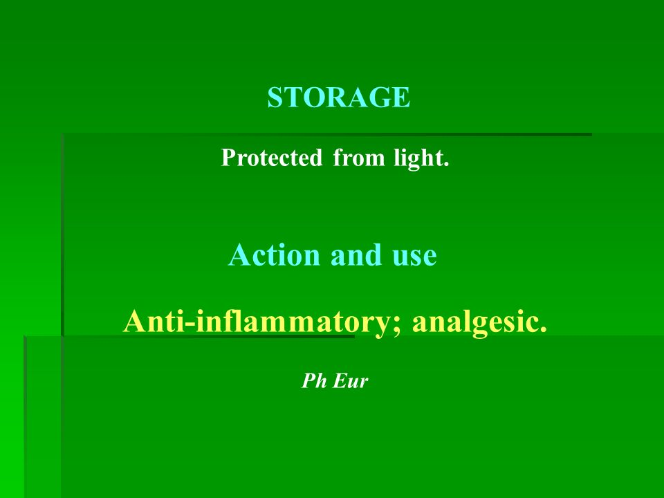 STORAGE Protected from light. Action and use Anti-inflammatory; analgesic. Ph Eur