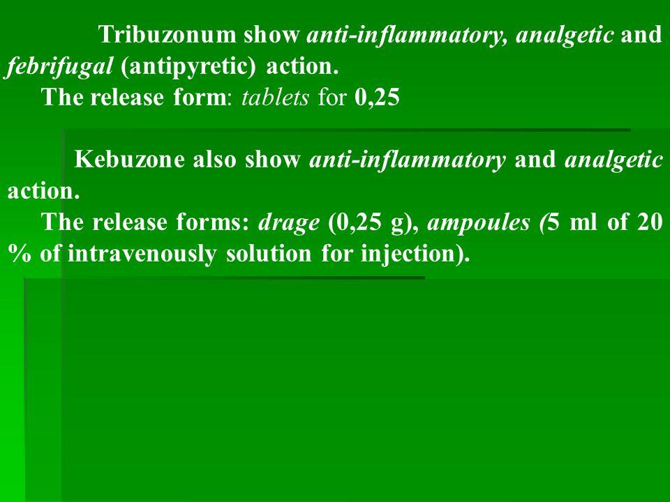 Tribuzonum show anti-inflammatory, analgetic and febrifugal (antipyretic) action.