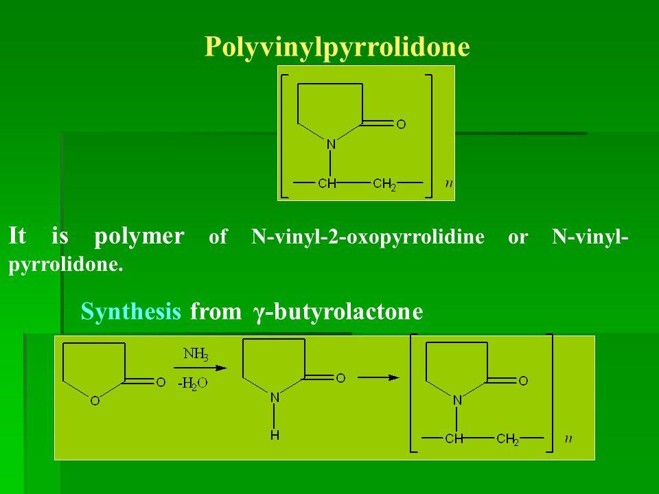 Polyvinylpyrrolidone It is polymer of N-vinyl-2-oxopyrrolidine or N-vinyl- pyrrolidone.
