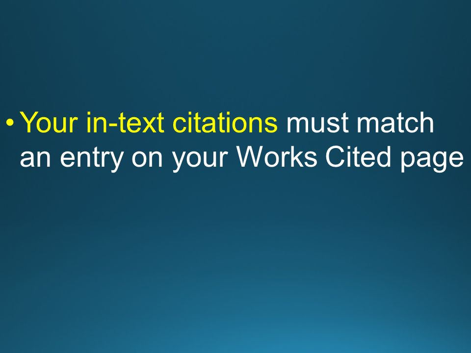 Your in-text citations must match an entry on your Works Cited page