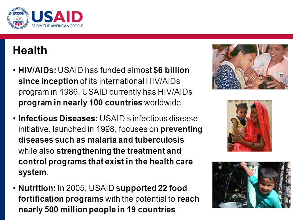Health HIV/AIDs: USAID has funded almost $6 billion since inception of its international HIV/AIDs program in 1986.