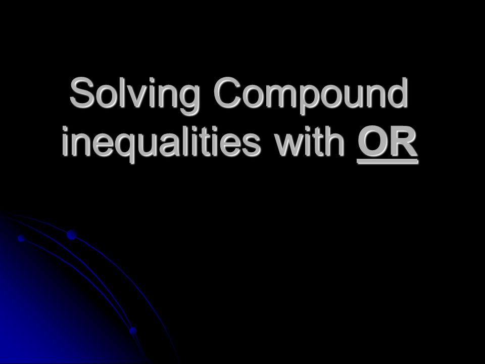 Solving Compound inequalities with OR