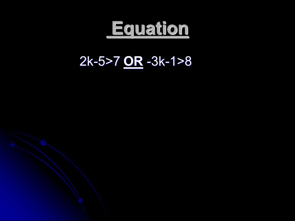 Equation 2k-5>7 OR -3k-1>8