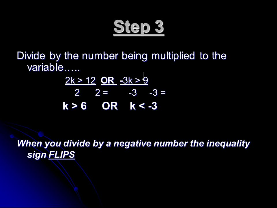 Step 3 Divide by the number being multiplied to the variable…..