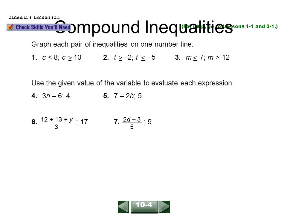 ALGEBRA 1 LESSON 10-4 (For help, go to Lessons 1-1 and 3-1.) Graph each pair of inequalities on one number line.