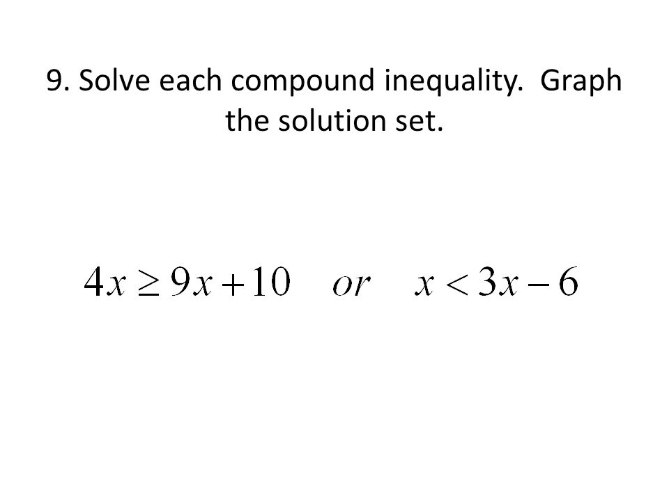 9. Solve each compound inequality. Graph the solution set.