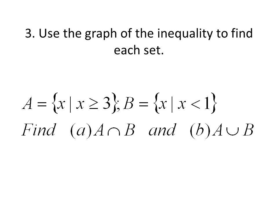 3. Use the graph of the inequality to find each set.