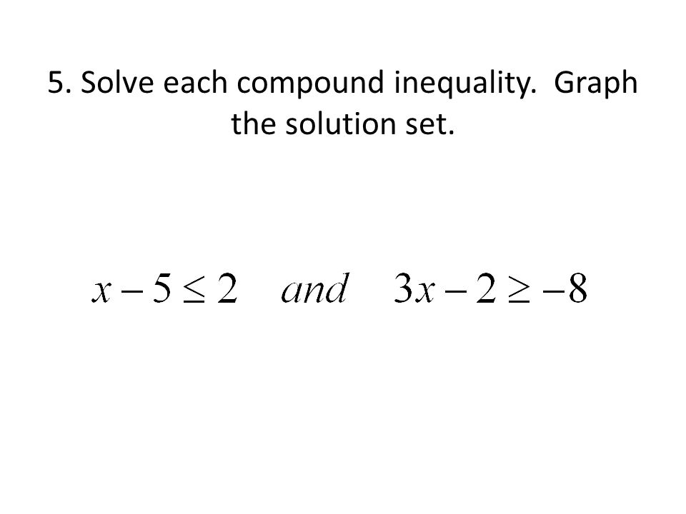 5. Solve each compound inequality. Graph the solution set.