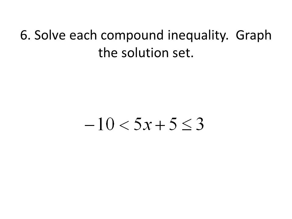 6. Solve each compound inequality. Graph the solution set.