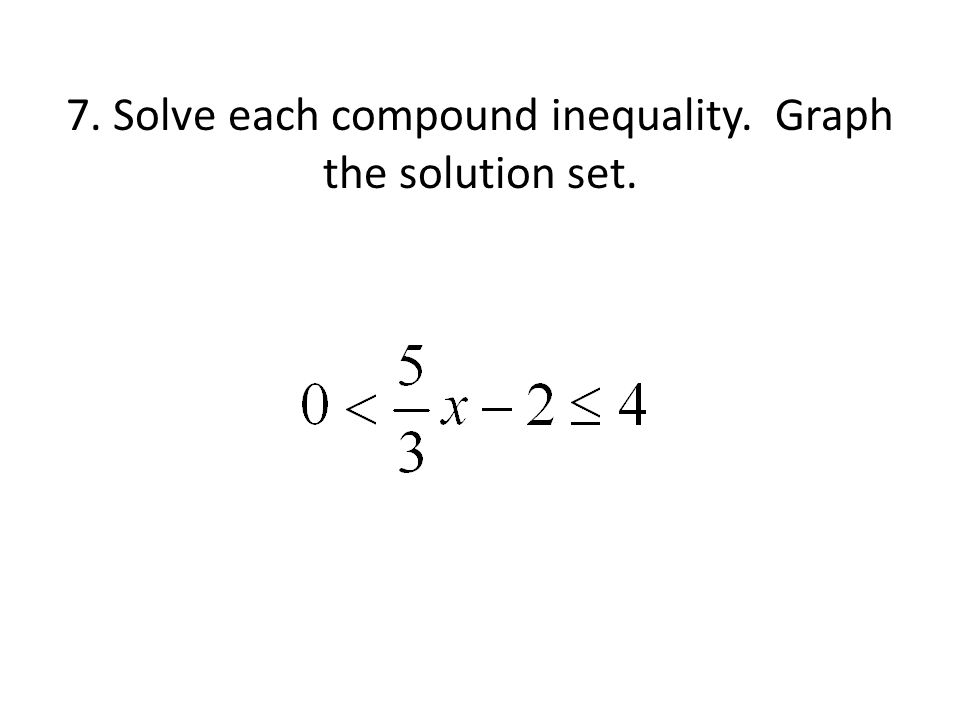7. Solve each compound inequality. Graph the solution set.