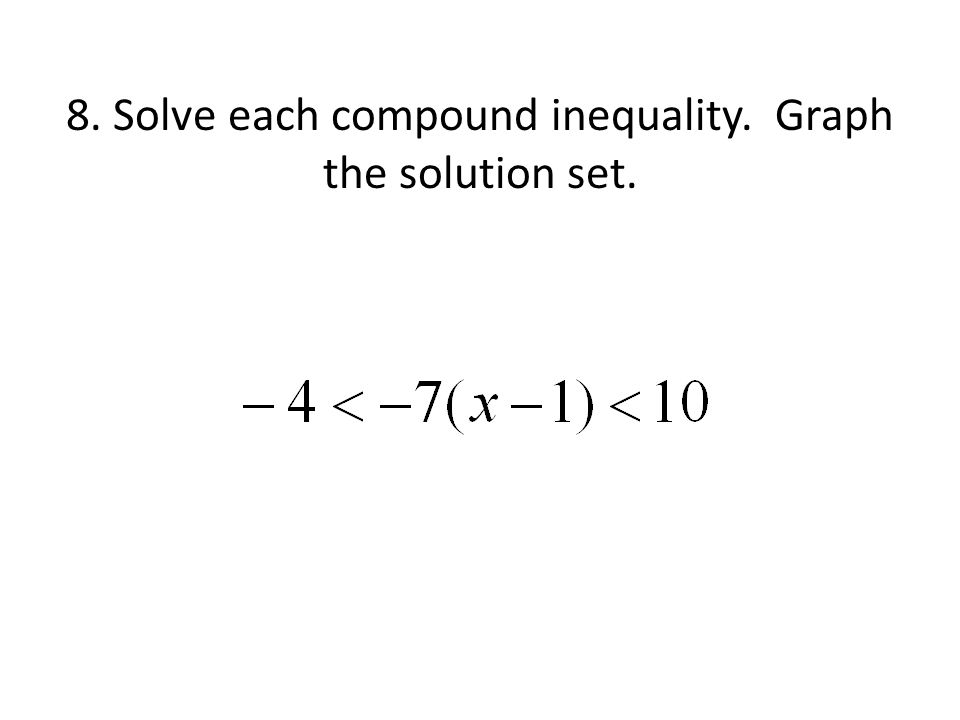 8. Solve each compound inequality. Graph the solution set.