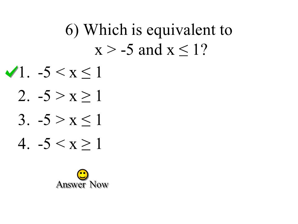 6) Which is equivalent to x > -5 and x ≤ 1.