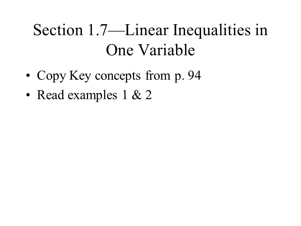 Section 1.7—Linear Inequalities in One Variable Copy Key concepts from p. 94 Read examples 1 & 2