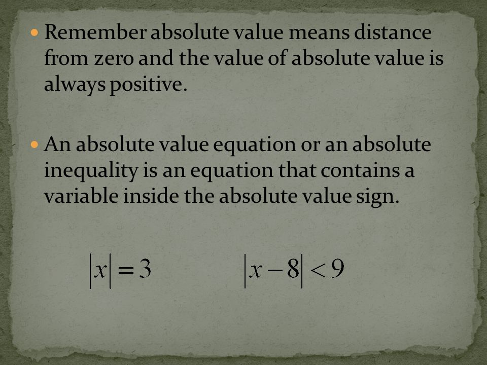 Remember absolute value means distance from zero and the value of absolute value is always positive.